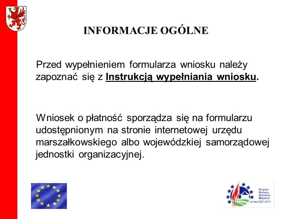 INFORMACJE OGÓLNE Przed wypełnieniem formularza wniosku należy zapoznać się z Instrukcją wypełniania wniosku. Wniosek o płatność sporządza się na form