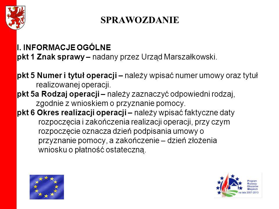 SPRAWOZDANIE I. INFORMACJE OGÓLNE pkt 1 Znak sprawy – nadany przez Urząd Marszałkowski. pkt 5 Numer i tytuł operacji – należy wpisać numer umowy oraz