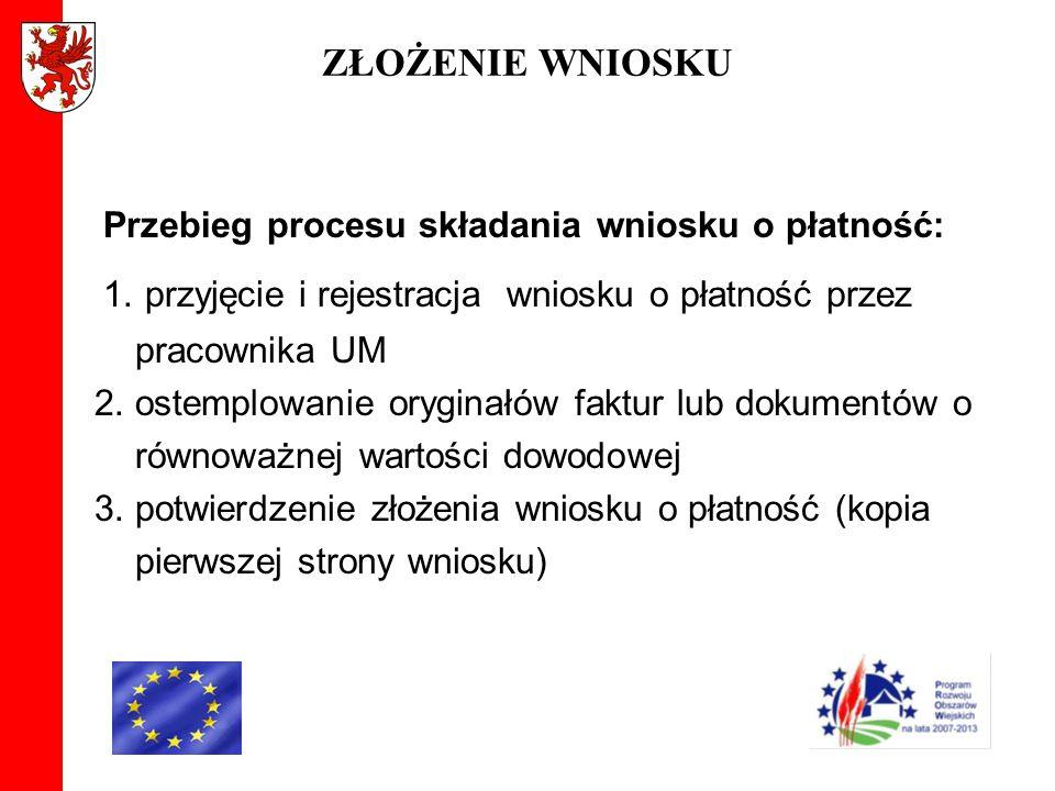 ZŁOŻENIE WNIOSKU Przebieg procesu składania wniosku o płatność: 1. przyjęcie i rejestracja wniosku o płatność przez pracownika UM 2. ostemplowanie ory