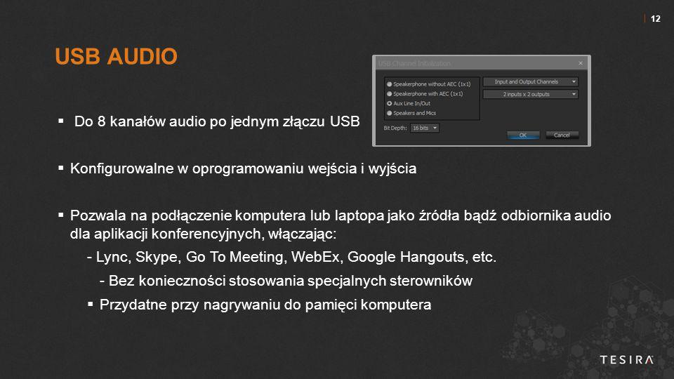 12  Do 8 kanałów audio po jednym złączu USB  Konfigurowalne w oprogramowaniu wejścia i wyjścia  Pozwala na podłączenie komputera lub laptopa jako źródła bądź odbiornika audio dla aplikacji konferencyjnych, włączając: - Lync, Skype, Go To Meeting, WebEx, Google Hangouts, etc.