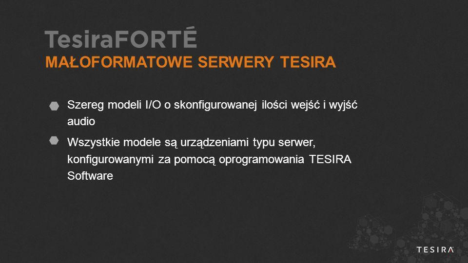 Szereg modeli I/O o skonfigurowanej ilości wejść i wyjść audio Wszystkie modele są urządzeniami typu serwer, konfigurowanymi za pomocą oprogramowania TESIRA Software MAŁOFORMATOWE SERWERY TESIRA