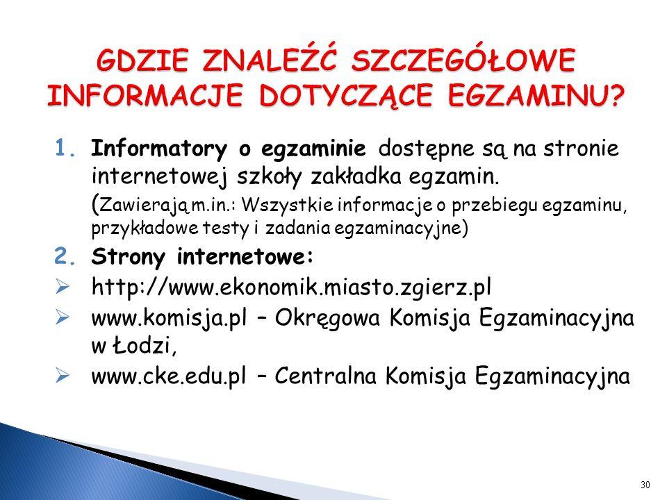 30 1.Informatory o egzaminie dostępne są na stronie internetowej szkoły zakładka egzamin.