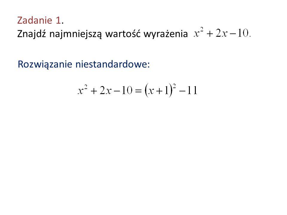 Rozwiązanie niestandardowe: Zadanie 1. Znajdź najmniejszą wartość wyrażenia