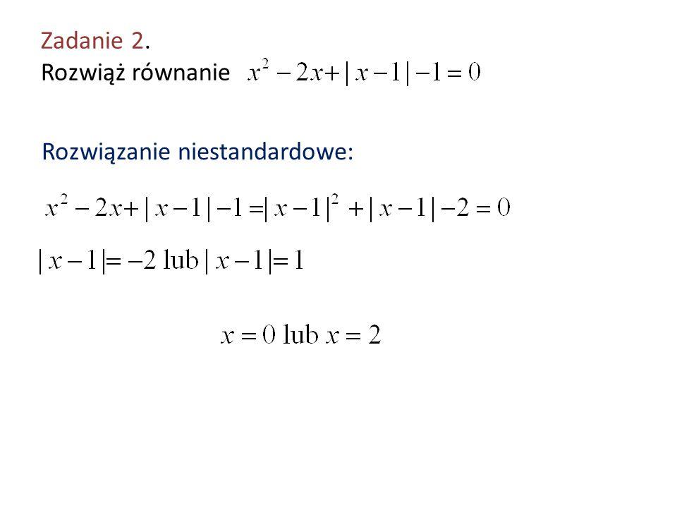Zadanie 2. Rozwiąż równanie Rozwiązanie niestandardowe:
