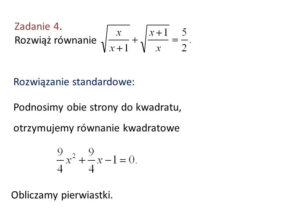 Zadanie 4. Rozwiąż równanie Rozwiązanie standardowe: Podnosimy obie strony do kwadratu, otrzymujemy równanie kwadratowe Obliczamy pierwiastki.