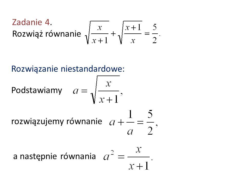 Zadanie 4. Rozwiąż równanie Rozwiązanie niestandardowe: Podstawiamy rozwiązujemy równanie a następnie równania