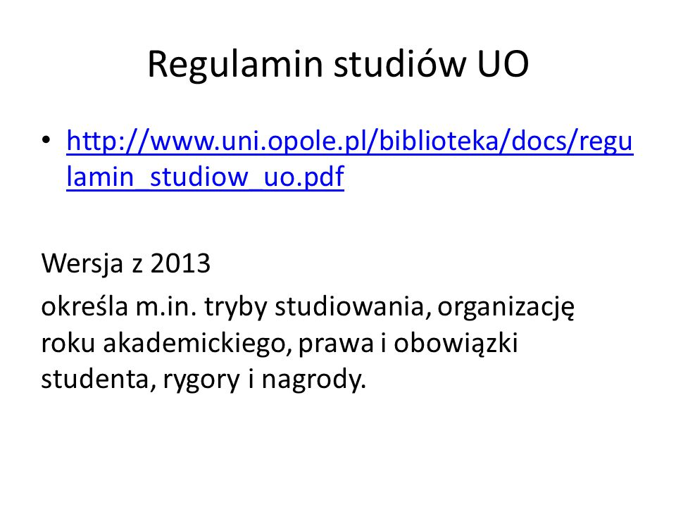 Regulamin studiów UO http://www.uni.opole.pl/biblioteka/docs/regu lamin_studiow_uo.pdf http://www.uni.opole.pl/biblioteka/docs/regu lamin_studiow_uo.p