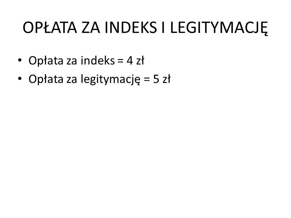 OPŁATA ZA INDEKS I LEGITYMACJĘ Opłata za indeks = 4 zł Opłata za legitymację = 5 zł