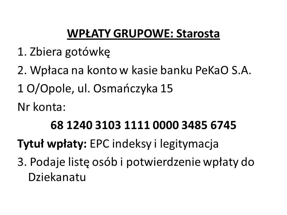 WPŁATY GRUPOWE: Starosta 1. Zbiera gotówkę 2. Wpłaca na konto w kasie banku PeKaO S.A. 1 O/Opole, ul. Osmańczyka 15 Nr konta: 68 1240 3103 1111 0000 3