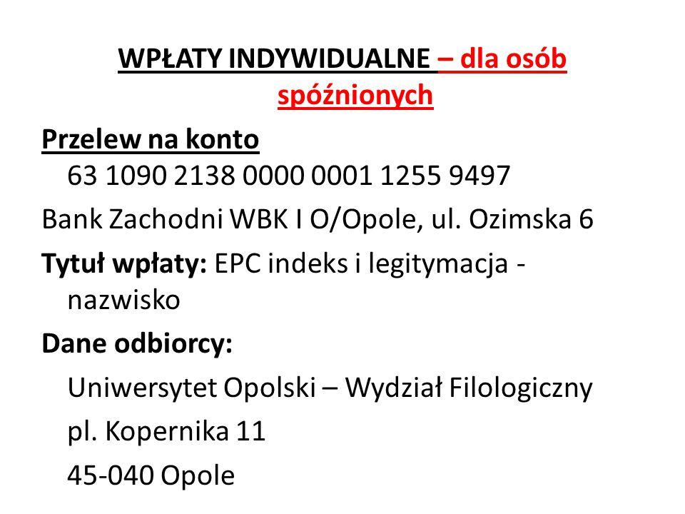 WPŁATY INDYWIDUALNE – dla osób spóźnionych Przelew na konto 63 1090 2138 0000 0001 1255 9497 Bank Zachodni WBK I O/Opole, ul. Ozimska 6 Tytuł wpłaty: