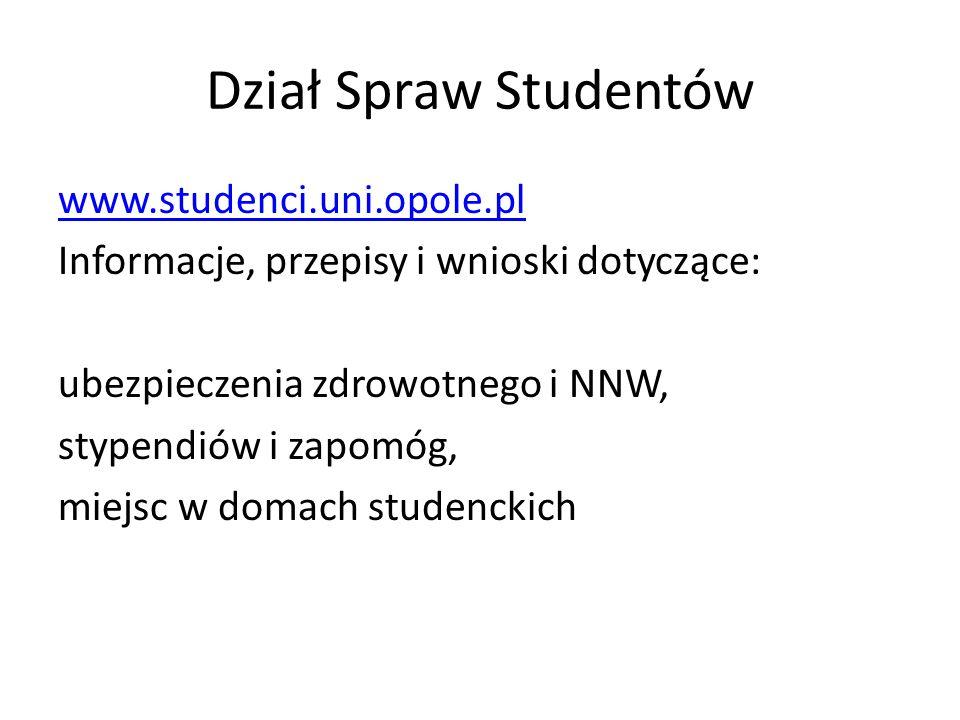Dział Spraw Studentów www.studenci.uni.opole.pl Informacje, przepisy i wnioski dotyczące: ubezpieczenia zdrowotnego i NNW, stypendiów i zapomóg, miejs