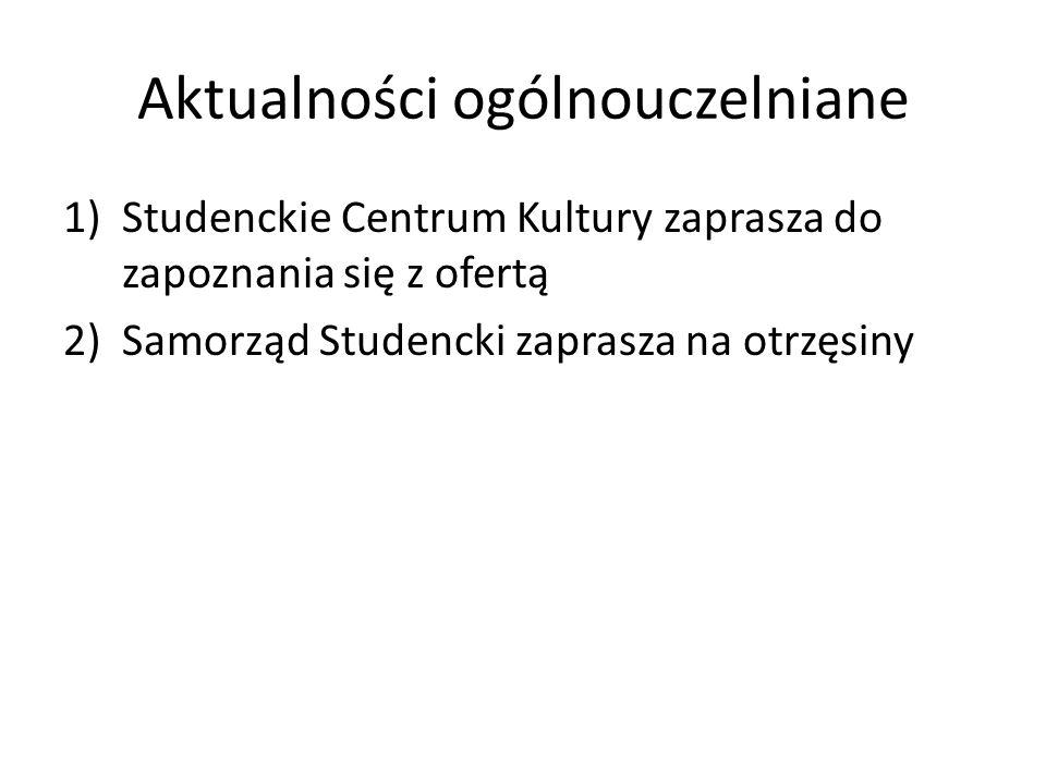 Aktualności ogólnouczelniane 1)Studenckie Centrum Kultury zaprasza do zapoznania się z ofertą 2)Samorząd Studencki zaprasza na otrzęsiny