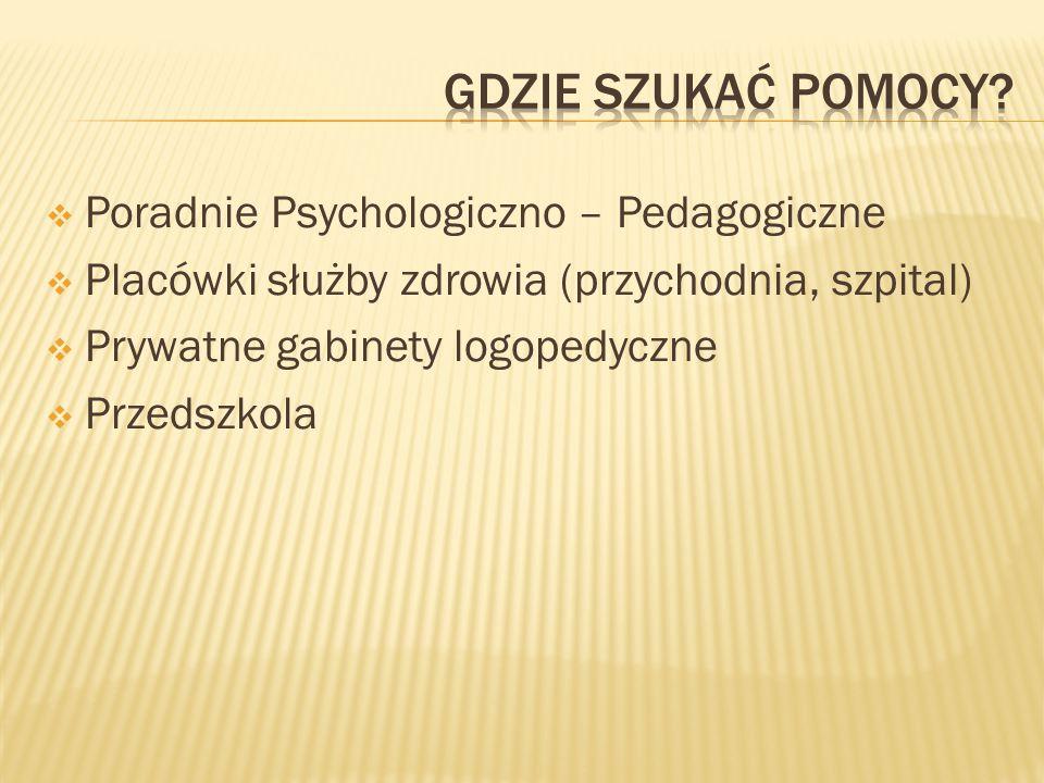  Poradnie Psychologiczno – Pedagogiczne  Placówki służby zdrowia (przychodnia, szpital)  Prywatne gabinety logopedyczne  Przedszkola