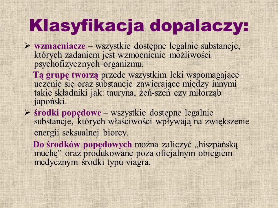 Klasyfikacja dopalaczy:  psychodeliki – wszystkie substancje, których zadaniem jest modyfikacja stanu psychofizycznego biorcy.
