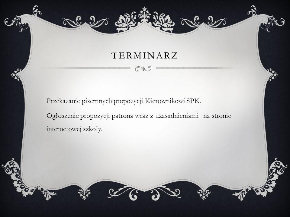 TERMINARZ Przekazanie pisemnych propozycji Kierownikowi SPK. Ogłoszenie propozycji patrona wraz z uzasadnieniami na stronie internetowej szkoły.