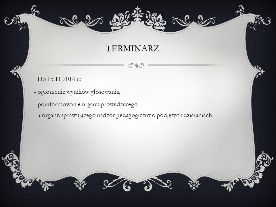 TERMINARZ Do 15.11.2014 r.: - ogłoszenie wyników głosowania, -poinformowanie organu prowadzącego i organu sprawującego nadzór pedagogiczny o podjętych