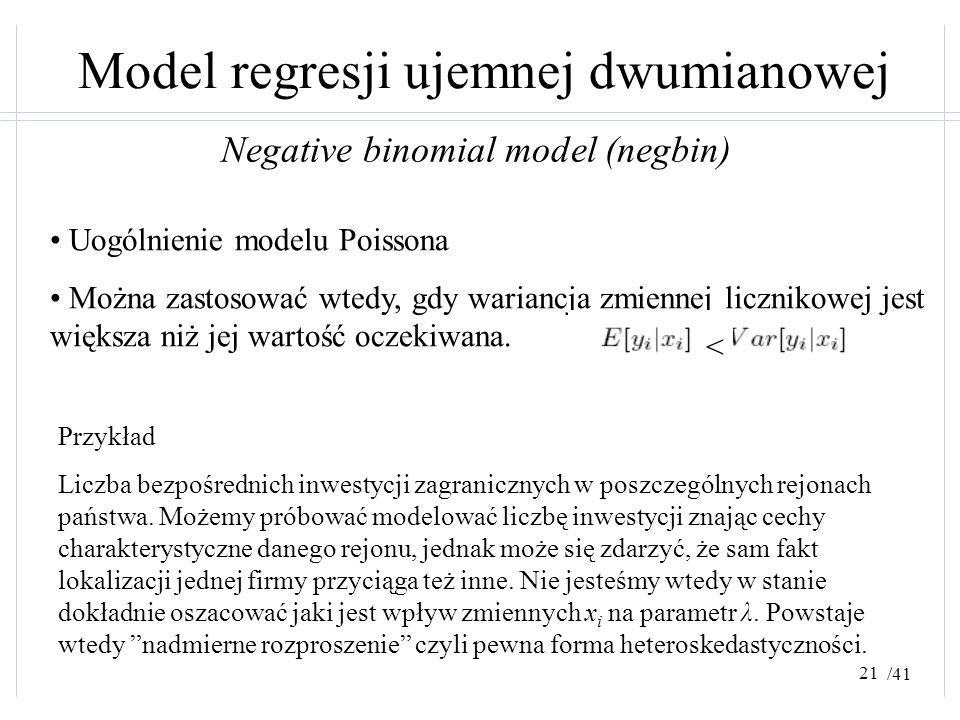 /41 Model regresji ujemnej dwumianowej Uogólnienie modelu Poissona Można zastosować wtedy, gdy wariancja zmiennej licznikowej jest większa niż jej war
