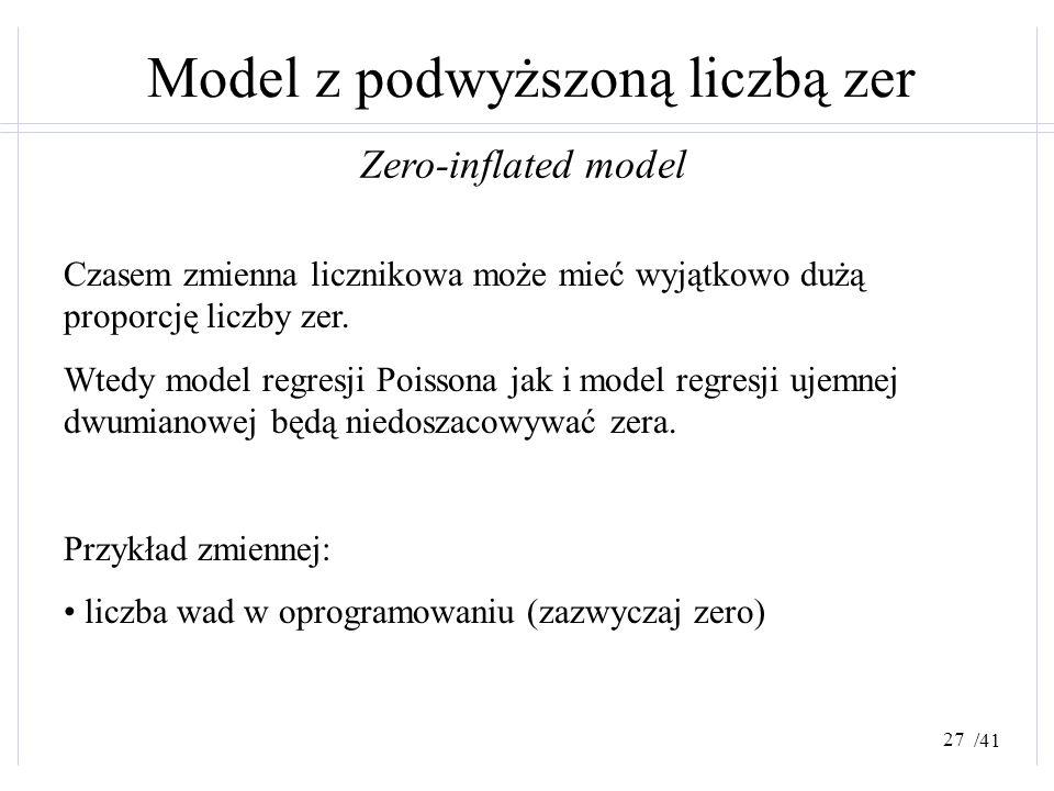/41 Model z podwyższoną liczbą zer Zero-inflated model Czasem zmienna licznikowa może mieć wyjątkowo dużą proporcję liczby zer. Wtedy model regresji P