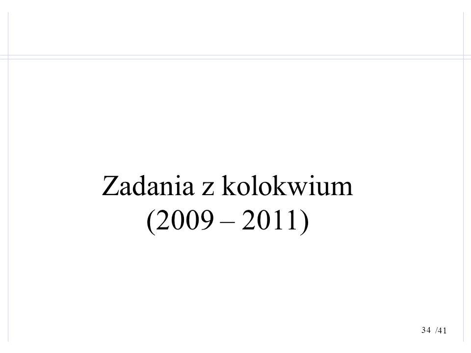 /41 Zadania z kolokwium (2009 – 2011) 34