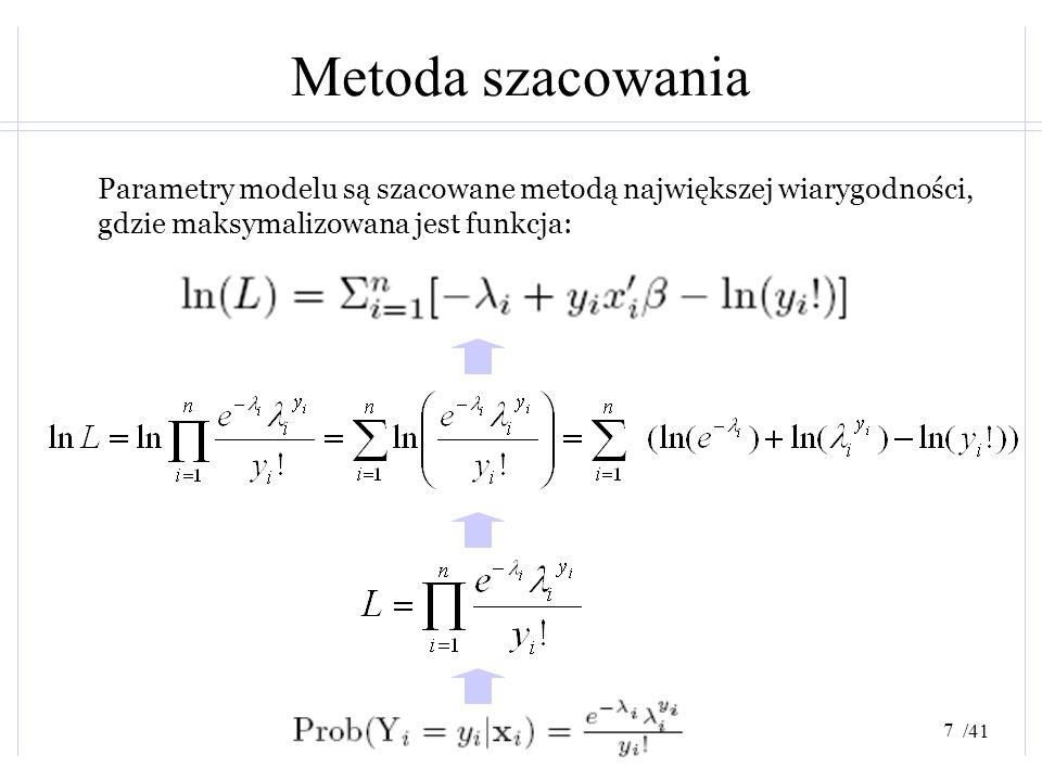 /41 Metoda szacowania Parametry modelu są szacowane metodą największej wiarygodności, gdzie maksymalizowana jest funkcja: 7