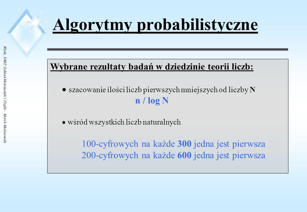 Wydz. BMiP Zakład Matematyki i Fizyki - Marek Malinowski Algorytmy probabilistyczne Problem – czy liczba jest pierwsza ? 2, 3, 5, 7, 11, 13, 17, 19, 2