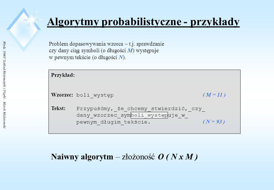 Wydz. BMiP Zakład Matematyki i Fizyki - Marek Malinowski Algorytmy probabilistyczne - przykłady nadaj K losową wartość między 1 a N - 1 Sprawdź, czy K