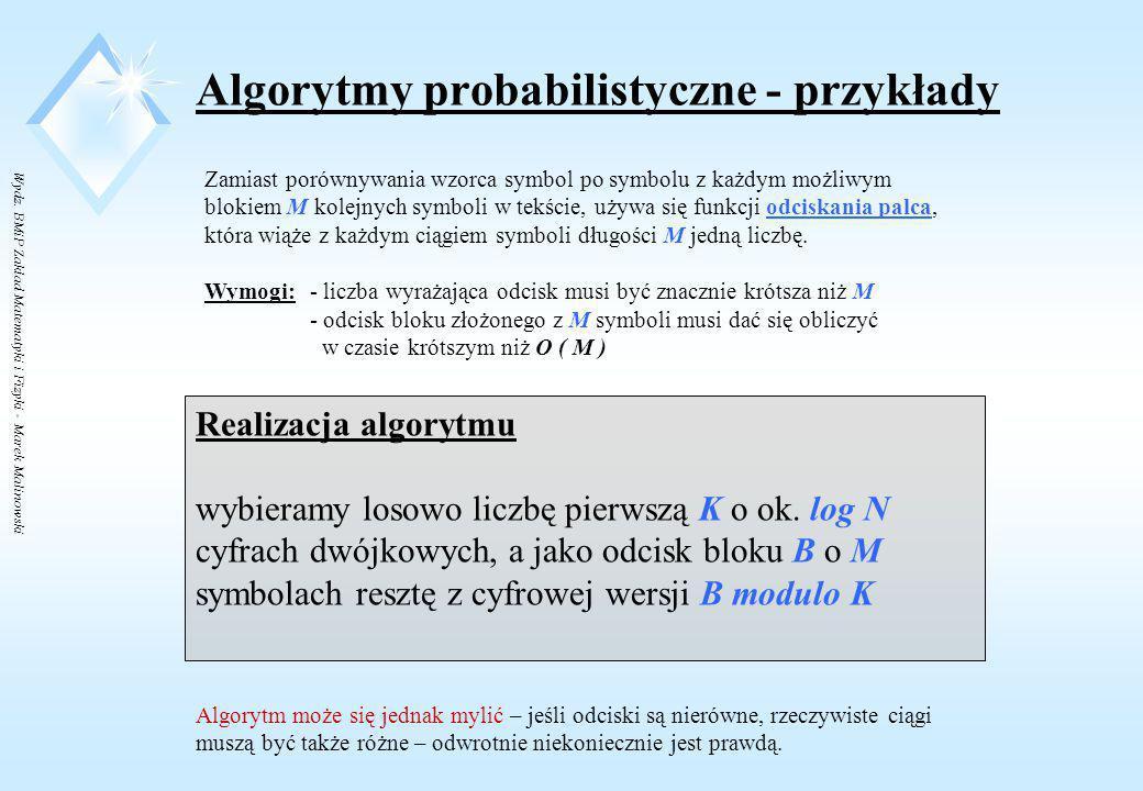 Wydz. BMiP Zakład Matematyki i Fizyki - Marek Malinowski Algorytmy probabilistyczne - przykłady Przykład: Wzorzec: boli_występ ( M = 11 ) Tekst: Przyp