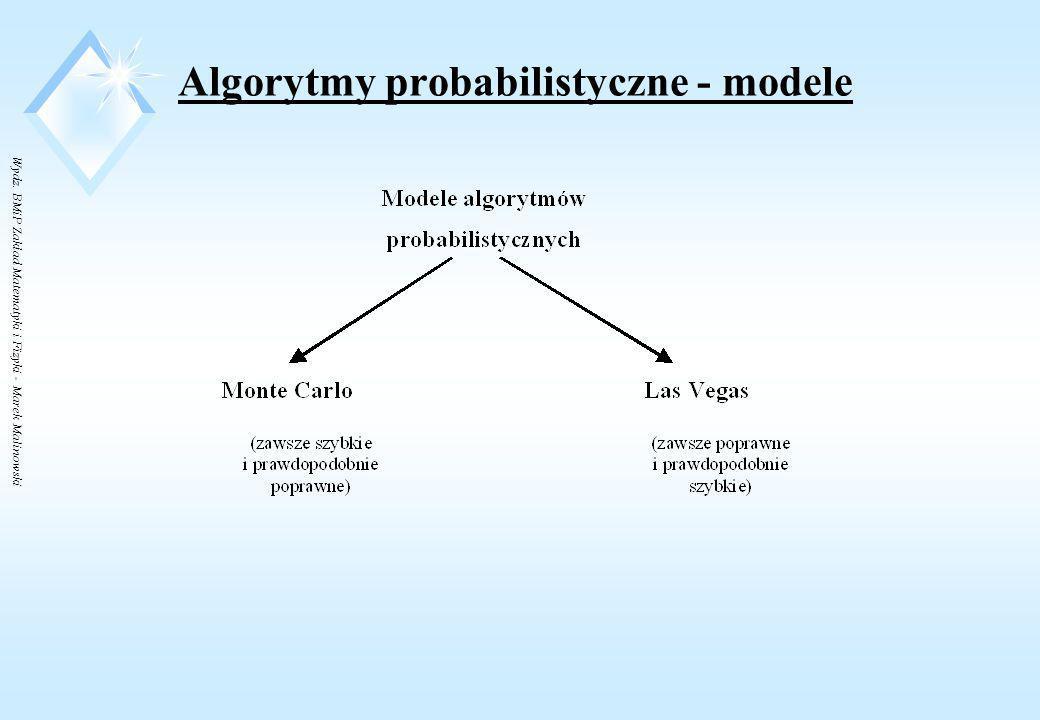 Wydz. BMiP Zakład Matematyki i Fizyki - Marek Malinowski Algorytmy probabilistyczne - przykłady Realizacja algorytmu wybieramy losowo liczbę pierwszą