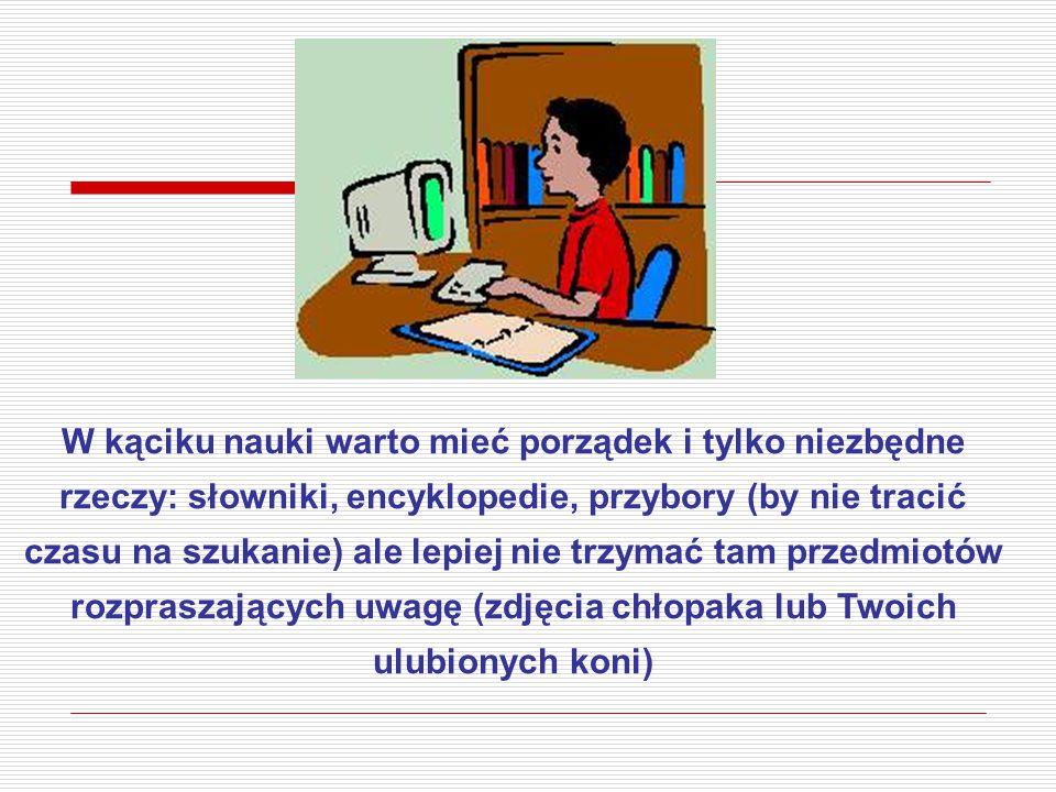 W kąciku nauki warto mieć porządek i tylko niezbędne rzeczy: słowniki, encyklopedie, przybory (by nie tracić czasu na szukanie) ale lepiej nie trzymać