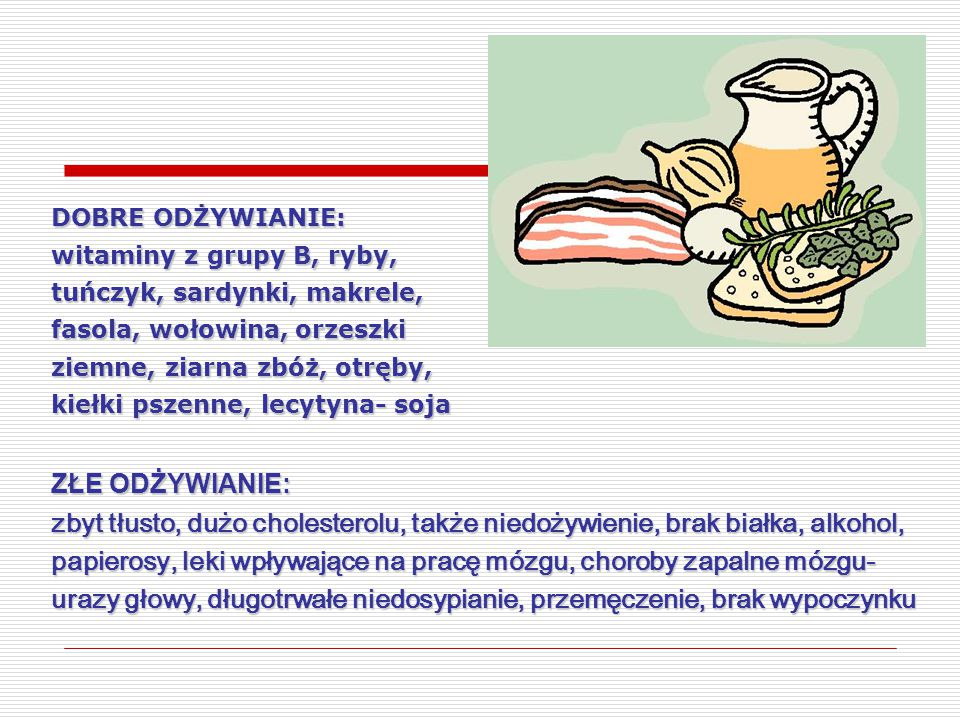 ZŁE ODŻYWIANIE: zbyt tłusto, dużo cholesterolu, także niedożywienie, brak białka, alkohol, papierosy, leki wpływające na pracę mózgu, choroby zapalne