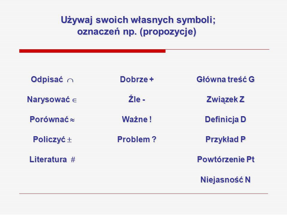 Używaj swoich własnych symboli; oznaczeń np. (propozycje) Używaj swoich własnych symboli; oznaczeń np. (propozycje) Odpisać  Narysować  Porównać  P