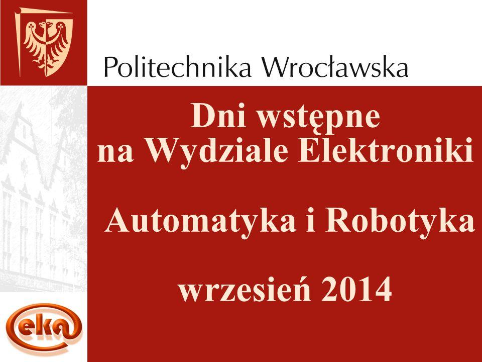 Dni wstępne na Wydziale Elektroniki Automatyka i Robotyka wrzesień 2014