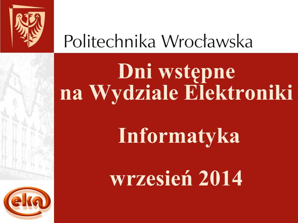 Dni wstępne na Wydziale Elektroniki Informatyka wrzesień 2014
