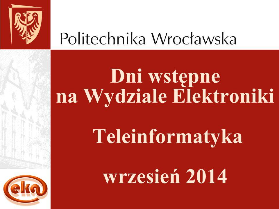 Dni wstępne na Wydziale Elektroniki Teleinformatyka wrzesień 2014