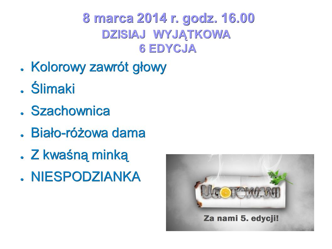 8 marca 2014 r. godz. 16.00 DZISIAJ WYJĄTKOWA 6 EDYCJA 8 marca 2014 r.