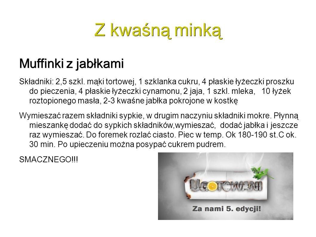 Z kwaśną minką Muffinki z jabłkami Składniki: 2,5 szkl.