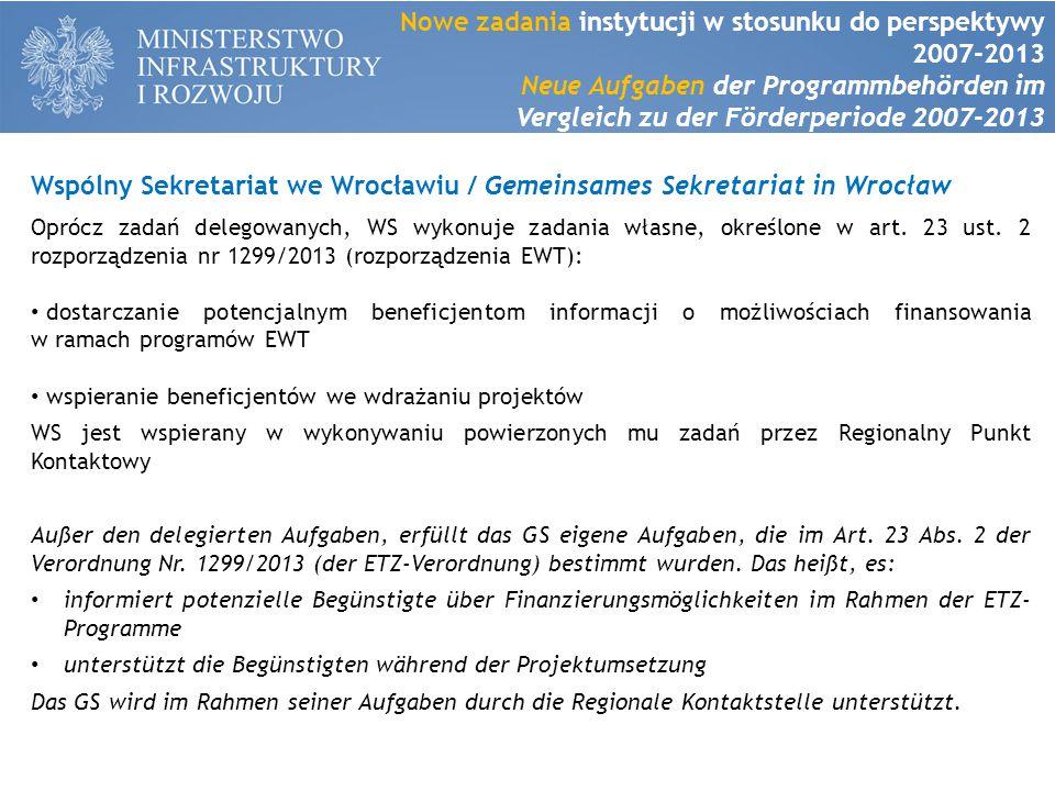 Wspólny Sekretariat we Wrocławiu / Gemeinsames Sekretariat in Wrocław Oprócz zadań delegowanych, WS wykonuje zadania własne, określone w art.