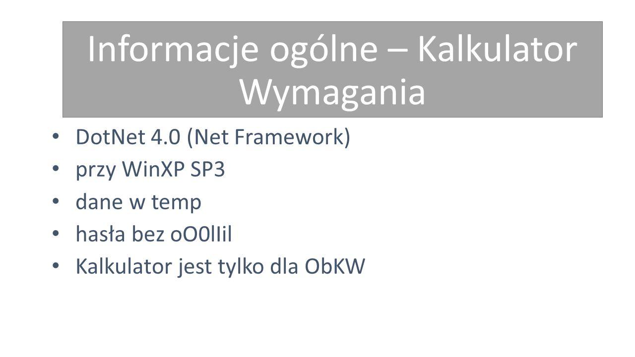Informacje ogólne – Kalkulator Wymagania DotNet 4.0 (Net Framework) przy WinXP SP3 dane w temp hasła bez oO0lIil Kalkulator jest tylko dla ObKW