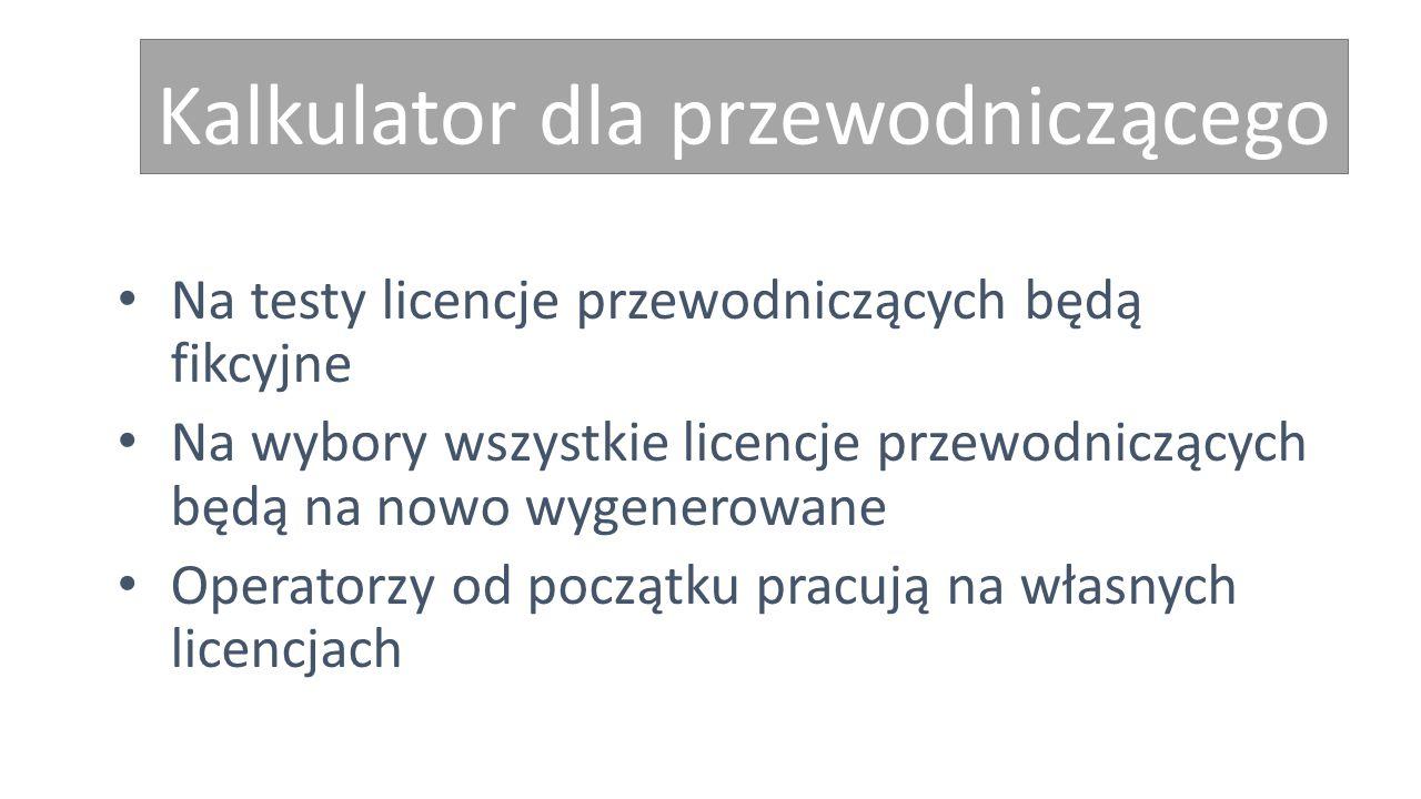 Kalkulator dla przewodniczącego Na testy licencje przewodniczących będą fikcyjne Na wybory wszystkie licencje przewodniczących będą na nowo wygenerowane Operatorzy od początku pracują na własnych licencjach