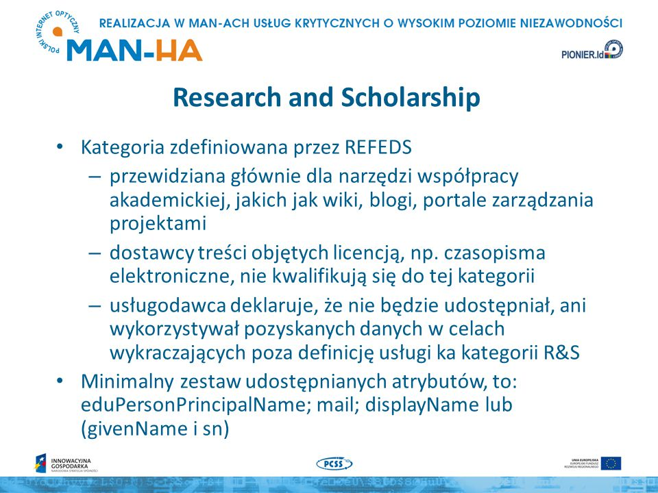Research and Scholarship Kategoria zdefiniowana przez REFEDS – przewidziana głównie dla narzędzi współpracy akademickiej, jakich jak wiki, blogi, portale zarządzania projektami – dostawcy treści objętych licencją, np.