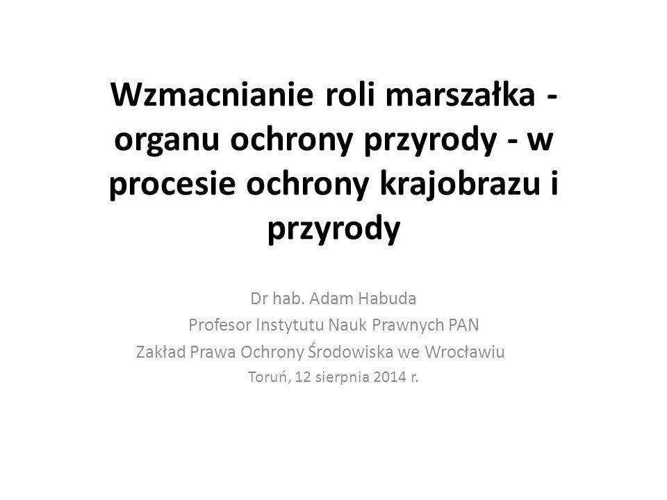 Wzmacnianie roli marszałka - organu ochrony przyrody - w procesie ochrony krajobrazu i przyrody Dr hab.