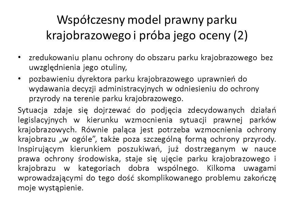Współczesny model prawny parku krajobrazowego i próba jego oceny (2) zredukowaniu planu ochrony do obszaru parku krajobrazowego bez uwzględnienia jego
