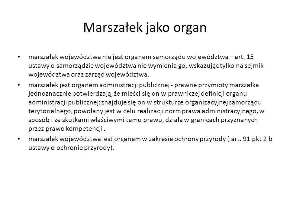 Marszałek jako organ marszałek województwa nie jest organem samorządu województwa – art. 15 ustawy o samorządzie województwa nie wymienia go, wskazują