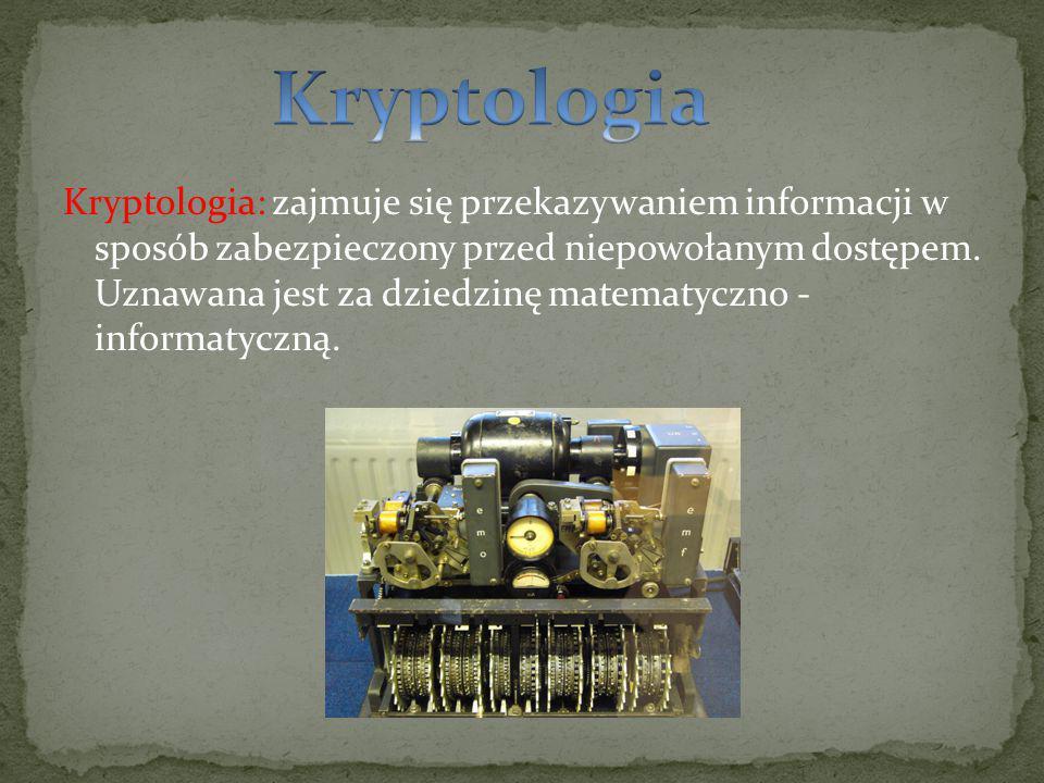 Kryptologia: zajmuje się przekazywaniem informacji w sposób zabezpieczony przed niepowołanym dostępem.