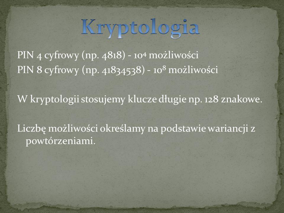 PIN 4 cyfrowy (np. 4818) - 10 4 możliwości PIN 8 cyfrowy (np. 41834538) - 10 8 możliwości W kryptologii stosujemy klucze długie np. 128 znakowe. Liczb