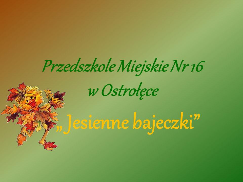 """Przedszkole Miejskie Nr 16 w Ostrołęce """" Jesienne bajeczki"""""""