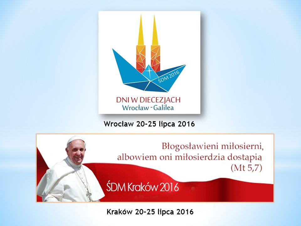 Wrocław 20-25 lipca 2016 Kraków 20-25 lipca 2016