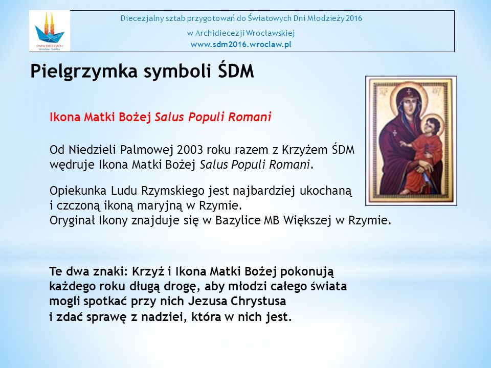 Ikona Matki Bożej Salus Populi Romani Od Niedzieli Palmowej 2003 roku razem z Krzyżem ŚDM wędruje Ikona Matki Bożej Salus Populi Romani.