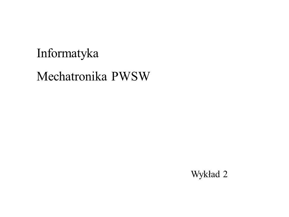 Wykład 2 Informatyka Mechatronika PWSW