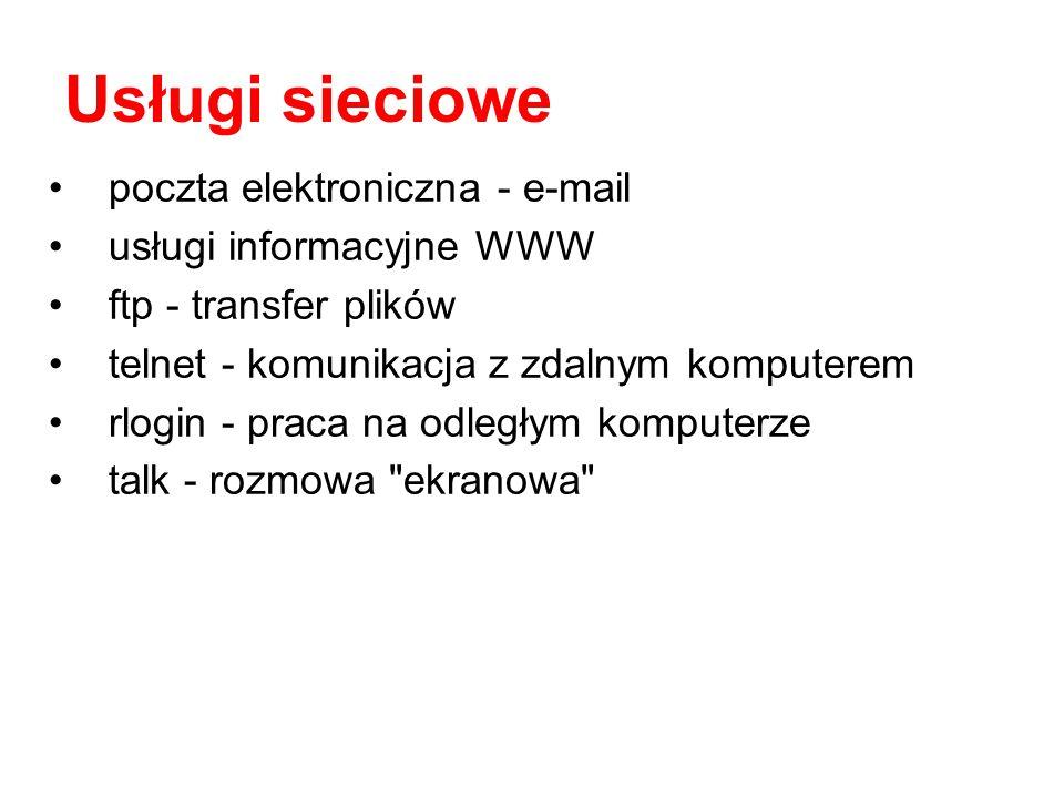 poczta elektroniczna - e-mail usługi informacyjne WWW ftp - transfer plików telnet - komunikacja z zdalnym komputerem rlogin - praca na odległym kompu